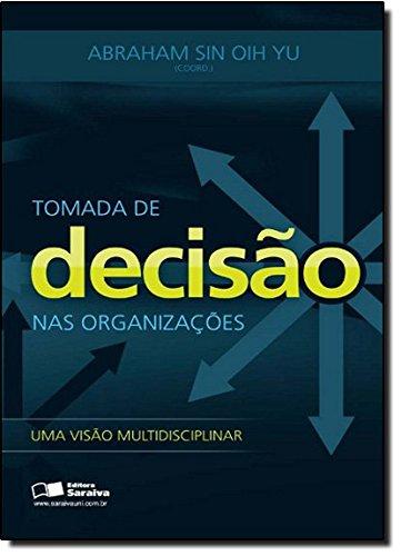 Tomada de Decisao Nas Organizacoes: uma Visao Multidisciplinar