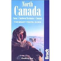 North Canada: Yukon, Northwest Territories, Nunavut: The Bradt Travel Guide