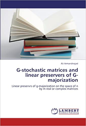Book G-stochastic matrices and linear preservers of G-majorization: Linear preservrs of g-majorization on the space of n by m real or complex matrices