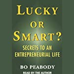 Lucky or Smart?: Secrets to an Entrepreneurial Life | Bo Peabody