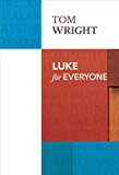 Luke for Everyone (New Testament for Everyone Book 0)