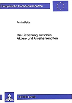 Die Beziehung Zwischen Aktien- Und Anleihenrenditen: Eine Theoretische Und Empirische Analyse (Europaeische Hochschulschriften / European University Studie)