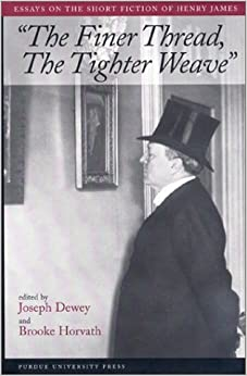 Book The Finer Thread, The Tighter Weave: Essays on the Short Fiction of Henry James: New Essays on the Short Fiction of Henry James