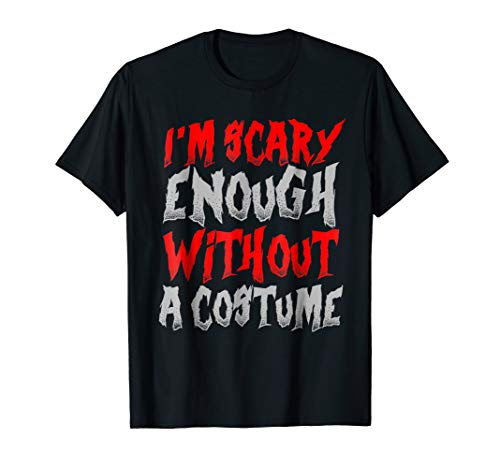 I'm Scary Enough Without A Costume Funny Halloween T-Shirt
