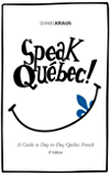 Speak Québec!: A Guide to Day-to-Day Québec French
