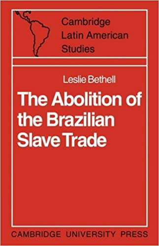 The Abolition of the Brazilian Slave Trade: Britain, Brazil and the Slave Trade Question (Cambridge Latin American Studies)