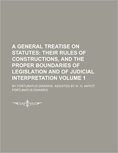 A General Treatise on Statutes; By Fortunatus Dwarris.