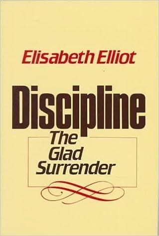 Discipline: The Glad Surrender by Elisabeth Elliot (1985-04-02)