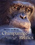Chimpanzee Politics: Power and Sex Amoung Apes 25th Anniversay Edition