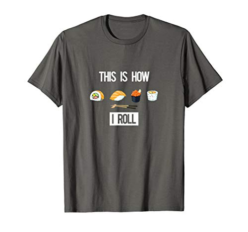 This is How I Roll - I Love Sushi Tee - (Sushi Rolls)