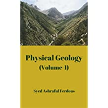 Physical Geology (Volume-1) (Geoscience Series Book 2)