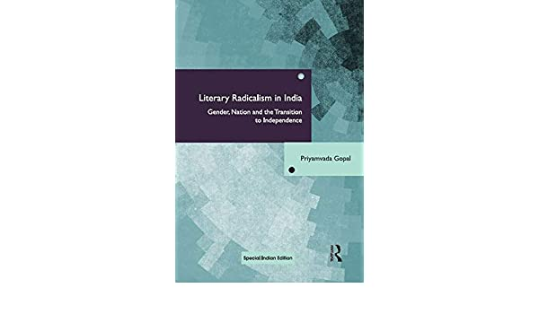 Literary Radicalism in India: Gender, Nation and the Transition to Independence