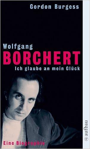 wolfgang borchert ich glaube an mein glck eine biographie amazonde gordon burgess bcher - Wolfgang Borchert Lebenslauf