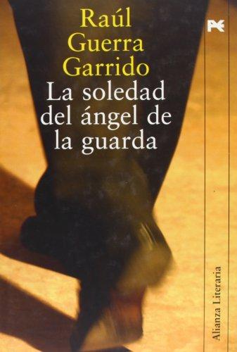 Descargar Libro La Soledad Del ángel De La Guarda ) Raúl Guerra Garrido