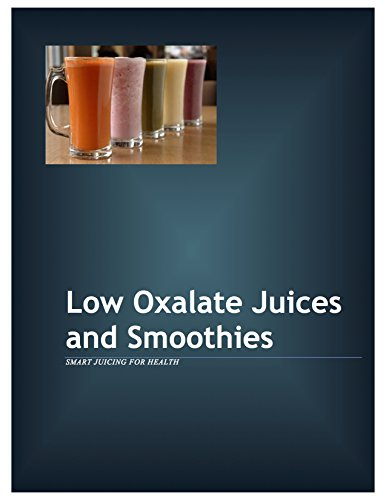 Low Oxalate Juices and Smoothies: Smart Juicing for Health by Karla Wiersma, Monique Attinger