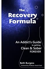The Recovery Formula: An Addict's Guide to getting Clean and Sober Forever by Beth Burgess(2012-08-03) Paperback