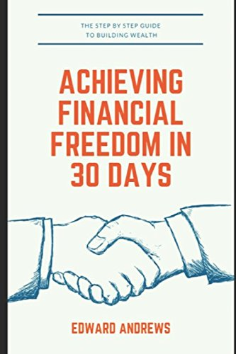 Achieving Financial Freedom in 30 Days: : The step by step guide to building wealth (Guide to Investing)