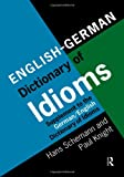 English and German Dictionary of Idioms, Hans Schemann, 0415172543
