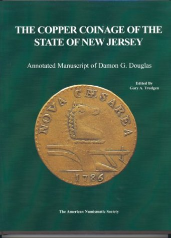 Antique New Jersey (The Copper Coinage of the State of New Jersey: Annotated manuscript of Damon G. Douglas)