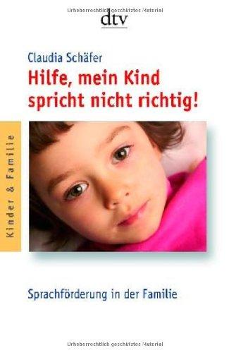 Hilfe, mein Kind spricht nicht richtig!: Sprachförderung in der Familie
