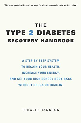 The Type 2 Diabetes Recovery Handbook: Make Type 2 Diabetes the best thing that ever happened to you: Regain your health, increase your energy. Get your high school body back without drugs or insulin. (Best Cure For Diabetes Type 2)