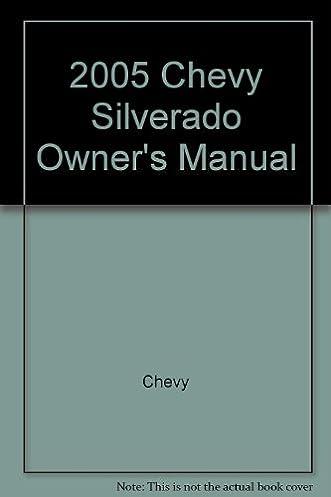 2005 chevy silverado owner s manual chevy amazon com books rh amazon com 2005 chevy silverado duramax owners manual 2005 chevrolet silverado owners manual pdf