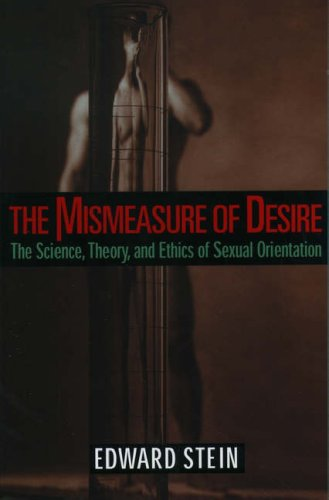 The Mismeasure of Desire: The Science, Theory, and Ethics of Sexual Orientation (Ideologies of Desire)