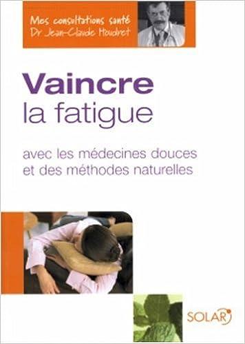 Lire un Vaincre la fatigue : Avec les médecines douces et des méthodes naturelles pdf, epub ebook