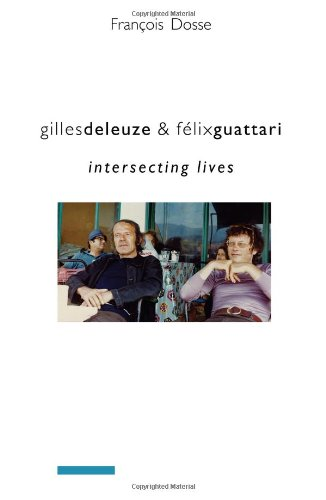 Gilles Deleuze and Félix Guattari: Intersecting Lives (European Perspectives: A Series in Social Thought and Cultural Cr