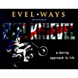 Evel Ways: A Daring Approach to Life the Attitude of Evel Knievel