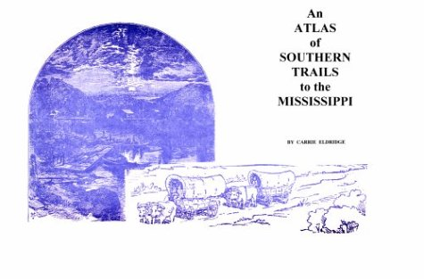 An Atlas of Southern Trails to the Mississippi