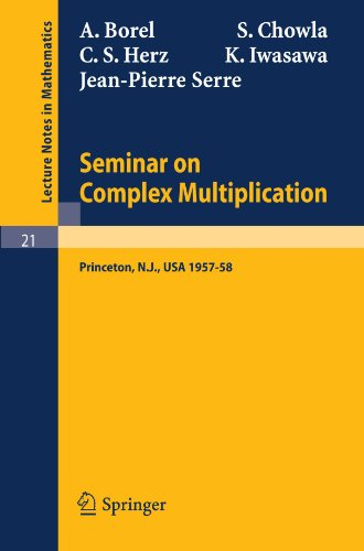 Seminar on Complex Multiplication: Seminar Held at the Institute for Advanced Study, Princeton, N.Y., 1957-58 (Lecture Notes in Mathematics)
