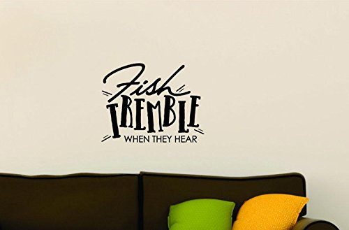 16 x 16 Black Design with Vinyl Moti 1573-2 Fish Tremble When They Hear Fishing Quote Mens Wildlife Outdoor Sports Peel /& Stick Wall Sticker Decal