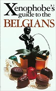 The Xenophobe's Guide to the Belgians (Xenophobe's Guides - Oval Books)