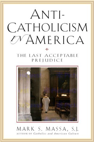 Anti-Catholicism in America: The Last Acceptable Prejudice (America Catholicism In)