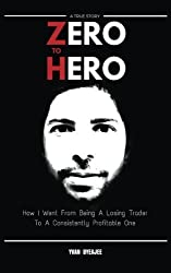Zero to Hero: How I went from being a losing trader to a consistently profitable one by Yvan Byeajee (2015-09-07)
