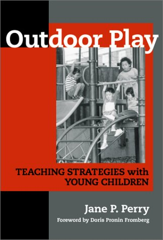 Outdoor Play: Teaching Strategies With Young Children (Early Childhood Education, 80)