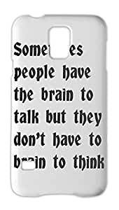 Sometimes people have the brain to talk but they don't have Samsung Galaxy S5 Plastic Case