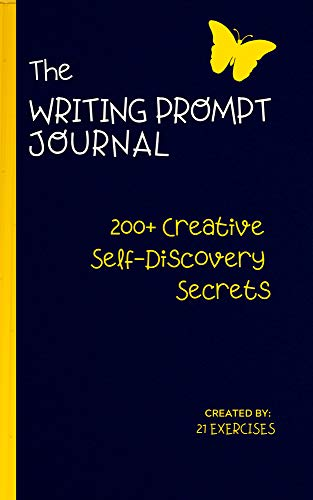 The Writing Prompt Journal: 200+ Creative Self-Discovery Secrets (Empowering Writing Prompts For Self Esteem Book 1)