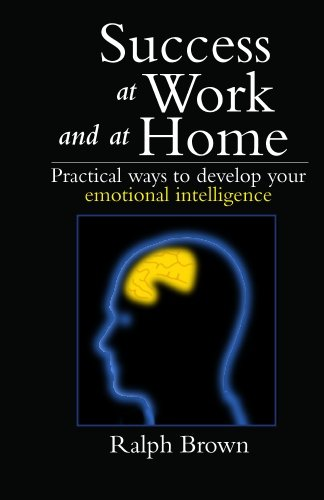 Success at work and at home: Practical ways to develop your emotional intelligence PDF