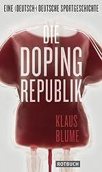 Die Dopingrepublik: Eine (deutsch-)deutsche Sportgeschichte