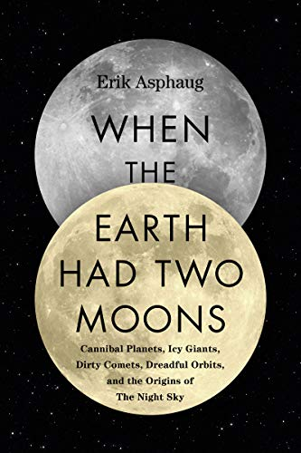When the Earth Had Two Moons: Cannibal Planets, Icy Giants, Dirty Comets, Dreadful Orbits, and the Origins of the Night Sky ()