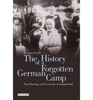 [(The History of a Forgotten German Camp: Nazi Ideology and Genocide at Szmalcowka)] [Author: Tomasz Ceran] published on (January, 2015) ebook