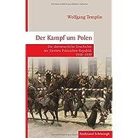 Der Kampf um Polen: Die abenteuerliche Geschichte der Zweiten Polnischen Republik 1918-1939