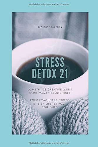 STRESS DETOX 21: La méthode anti-stress créative 2en1 d'une maman ex-stressée Broché – 9 octobre 2018 FLORENCE CHRETIEN Independently published 1723749583