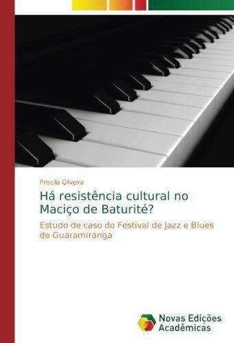 Há resistência cultural no Maciço de Baturité?: Estudo de caso do Festival de Jazz e Blues de Guaramiranga (Portuguese Edition) PDF
