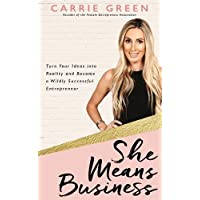 She Means Business: Turn Your Ideas into Reality and Become a Wildly Successful Entrepreneur