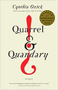 essay quandary quarrel New york: alfred knopf, 2000 247 pp $2500 cynthia ozick's vision, glimpsed in her new collection of essays, despite unmistakably pointing towards the rough beast.