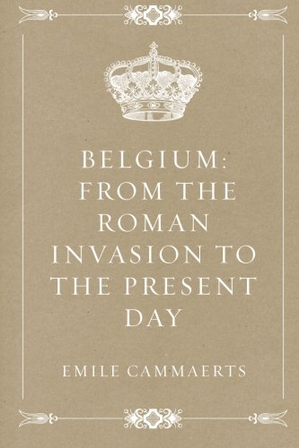 Download Belgium: From the Roman Invasion to the Present Day