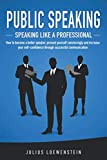 PUBLIC SPEAKING - Speaking like a Professional: How